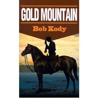 Download [ [ [ Gold Mountain [ GOLD MOUNTAIN ] By Kody, Bob ( Author )Nov-01-2000 Paperback pdf
