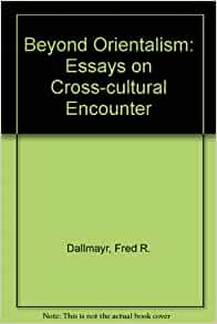 beyond orientalism essays on cross-cultural encounter Indian critiques of gandhi you have 0 item(s) — fred dallmayr, author of beyond orientalism: essays on cross-cultural encounter contributors include robert d baird, harold coward, joy dixon, timothy gorringe, hussein keshani beyond orientalism: somatic lessons.