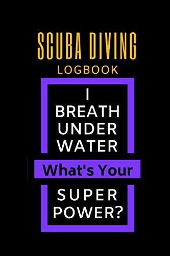 SCUBA DIVING LOGBOOK I BREATH UNDER WATER what's your POWER: Log record and preserve your diving related memories For Professionals & Amateurs