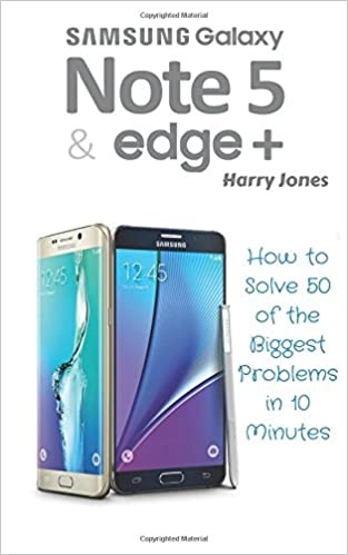 Buy Samsung Galaxy Note 5 & Edge +: How to Solve 50 of the