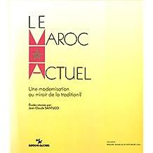 Le Maroc actuel: Une modernisation au miroir de la tradition? (Connaissance du monde arabe) (French Edition)