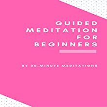 Guided Meditation for Beginners Audiobook by 30-Minute Meditations Narrated by Brooke Pillifant