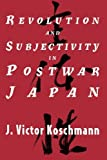 img - for Revolution and Subjectivity in Postwar Japan (Korean Studies of the Henry M. Jackson) by J. Victor Koschmann (1996-12-01) book / textbook / text book
