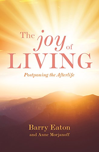 Amazon joy of living postponing the afterlife ebook barry joy of living postponing the afterlife by eaton barry morjanoff anne fandeluxe Ebook collections