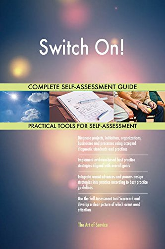 Switch On! All-Inclusive Self-Assessment - More than 670 Success Criteria, Instant Visual Insights, Comprehensive Spreadsheet Dashboard, Auto-Prioritized for Quick Results
