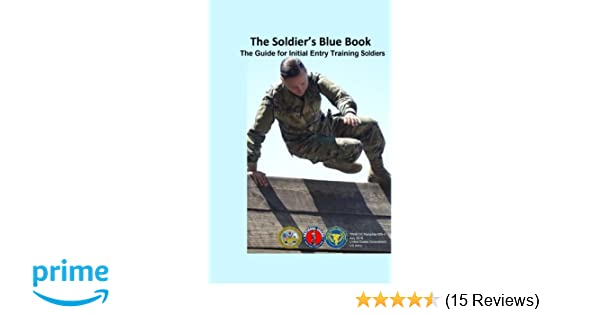 the soldiers blue book the guide for initial entry training soldiers tradoc pamphlet 600 4 july 2016 united states government us army 9781548558017