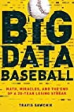 Travis Sawchik: Big Data Baseball : Math, Miracles, and the End of a 20-Year Losing Streak (Hardcover); 2015 Edition