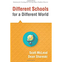 Different Schools for a Different World (School Improvement for 21st Century Skills, Global Citizenship, and Deeper Learning) (Solutions for Creating the Learning Spaces Students Deserve)