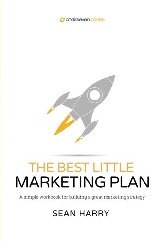 The Best Little Marketing Plan: A simple workbook for building a great marketing strategy