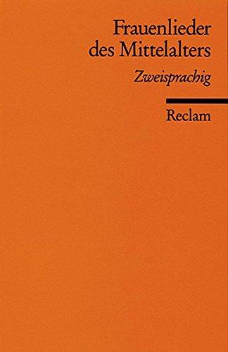 Frauenlieder des Mittelalters: Zweisprachig (Reclams Universal-Bibliothek)