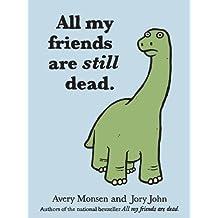 All My Friends Are Still Dead by Avery Monsen (Feb 22 2012)