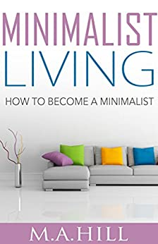 Minimalist living how to become a minimalist kindle for Minimalist living amazon
