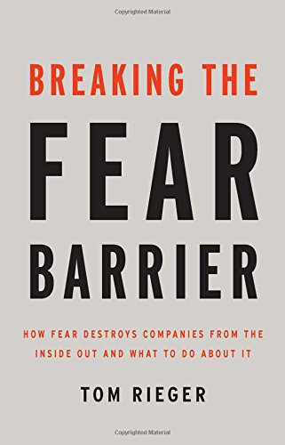 Image of Breaking the Fear Barrier: How Fear Destroys Companies From the Inside Out and What to Do About It