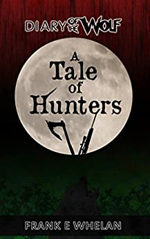A Tale of Hunters (Diary of the Wolf) by [Whelan, Frank E]