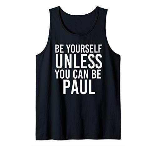BE YOURSELF UNLESS YOU CAN BE PAUL Funny Christmas Gift Tank Top]()