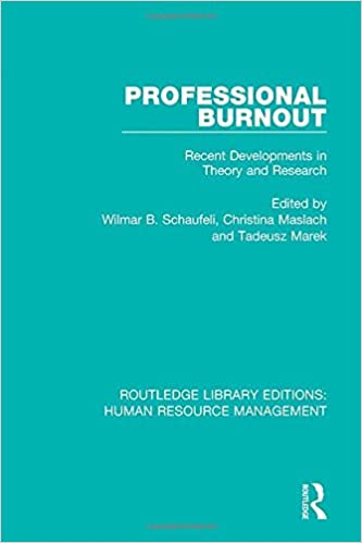 Professional Burnout: Recent Developments in Theory and Research (Routledge Library Editions: Human Resource Management) (Volume 21)