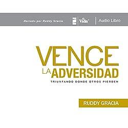 Vence La Adversidad: Triunfando donde otros pierden [Defeat Adversity: Succeeding Where Others Lose]