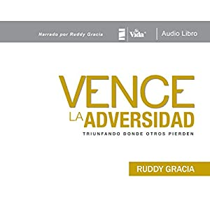 Vence La Adversidad: Triunfando donde otros pierden [Defeat Adversity: Succeeding Where Others Lose] Audiobook