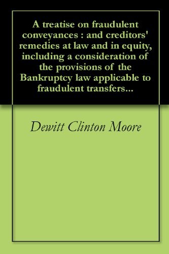 A-treatise-on-fraudulent-conveyances-and-creditors-remedies-at-law-and-in-equity-including-a-consideration-of-the-provisions-of-the-Bankruptcy-law-applicable-to-fraudulent-transfers