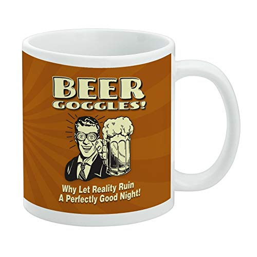 Make Beer Goggles (Beer Goggles Why Let Reality Ruin Perfectly Good Night Funny Humor White Mug)