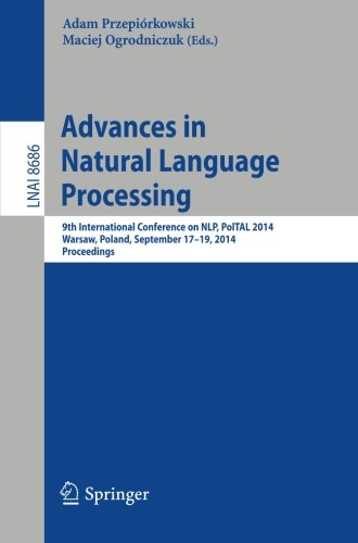 Advances in Natural Language Processing: 9th International Conference on NLP, PolTAL 2014, Warsaw, Poland, September 17-19, 2014. Proceedings (Lecture Notes in Computer Science) by Springer