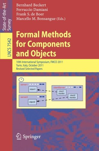 Formal Methods for Components and Objects: 10th International Symposium, FMCO 2011, Turin, Italy, October 3-5, 2011, Revised Selected Papers (Lecture Notes in Computer Science)