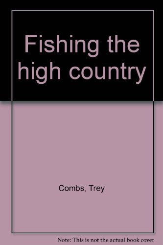 Fishing the High Country: The Complete How-to Book on Stream and Lake Fishing