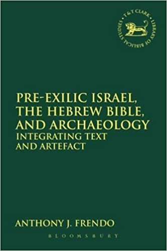 Pre-Exilic Israel, the Hebrew Bible, and Archaeology: Integrating Text and Artefact (The Library of Hebrew Bible/Old Testament Studies) by Anthony J. Frendo (2013-05-01)