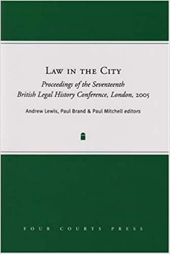Law in the City: Proceedings of the Seventeenth British Legal History Conference 2005 (British Legal History Conference Series)