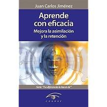 Aprende con eficacia. Mejora la asimilación y la retención (La diferencia la haces tú) (Spanish Edition)