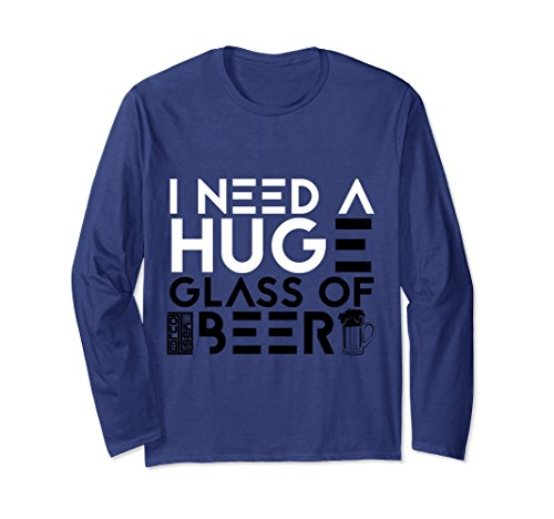 Bottle Of Alcohol Costume (Unisex I Need a Huge Glass of Beer Drinking IPA Long Sleeve T-shirt Medium Navy)