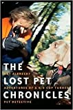 Lost Pet Chronicles: Adventures of A K-9 Cop Turned Pet Detective by Kathy Albrecht, Jana Murphy (With)