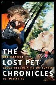 Lost Pet Chronicles: Adventures of A K-9 Cop Turned Pet Detective by Kathy Albrecht, Jana Murphy (With) by by Kathy Albrecht, Jana Murphy (With)
