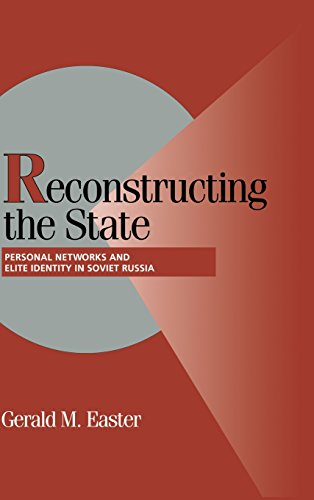Reconstructing the State: Personal Networks and Elite Identity in Soviet Russia (Cambridge Studies in Comparative Politi