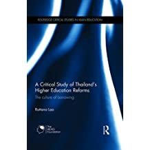 A Critical Study of Thailand's Higher Education Reforms: The culture of borrowing (Routledge Critical Studies...