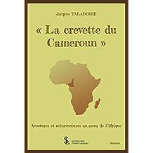 « La crevette du Cameroun »: Aventures et mésaventures au coeur de l'Afrique