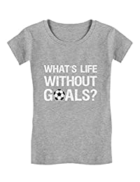 What's Life Without Goals? Soccer Fans/Coach Gifts Girls' Fitted Kids T-Shirt