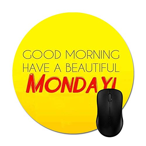 "Good Morning Have A Beautiful Monday Quote on Yellow Mouse Pads 8""(Round)- Natural Eco Rubber Durable Computer Desk Office Accessories"