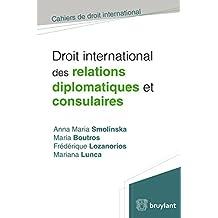 Droit international des relations diplomatiques et consulaires (Cahiers de droit international) (French Edition)