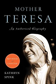 Mother Teresa: An Authorized Biography by [Spink, Kathryn]