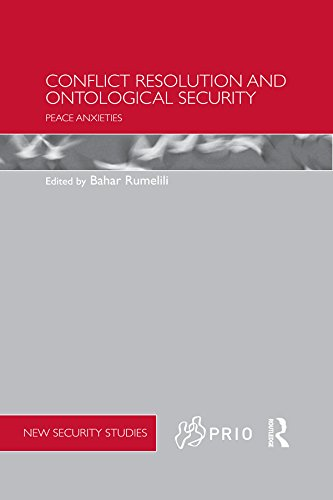 Download Conflict Resolution and Ontological Security: Peace Anxieties (PRIO New Security Studies) Pdf