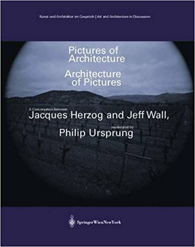 Read Pictures of Architecture Architecture of Pictures: A Conversation between Jacques Herzog and Jeff Wall, moderated by Philip Ursprung (Kunst und ... ... Art and Architecture in Discussion(closed)) PDF, azw (Kindle)