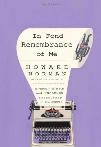 In Fond Remembrance of Me: A Memoir of Myth and Uncommon Friendship in the Arctic