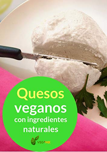 Quesos Veganos a Base de Ingredientes Naturales: Con 30 recetas sencillas (Spanish Edition)