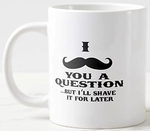 Amazon Com I Mustache You A Question But I Ll Shave It For Later Funny Mug Christmas Valentines Birthday Anniversary Holiday White Ceramic Coffee Mugs 11oz Size Printed Two Sides Kitchen Dining