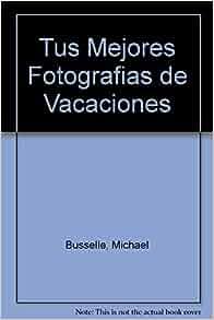 Tus Mejores Fotografias de Vacaciones (Spanish Edition): Michael