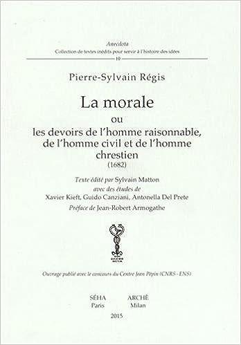 Lire La morale ou les devoirs de l'homme raisonnable, de l'homme civil et de l'homme chrestien pdf epub