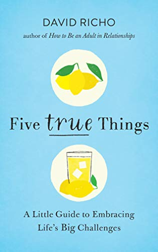 Book Cover: Five True Things: A Little Guide to Embracing Life's Big Challenges