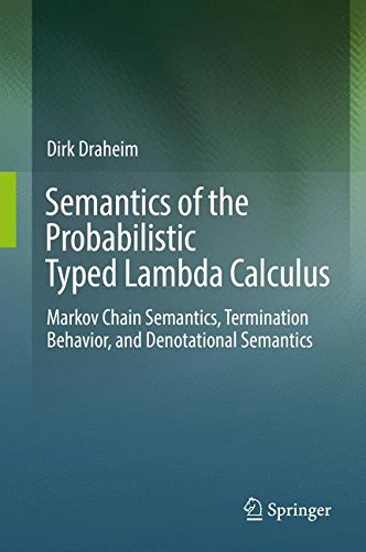 Semantics of the Probabilistic Typed Lambda Calculus: Markov Chain Semantics, Termination Behavior, and Denotational Semantics by Draheim Dirk