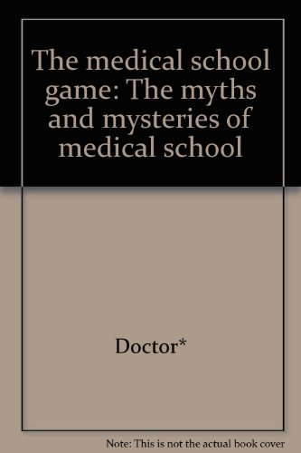 The medical school game: The myths and mysteries of medical school